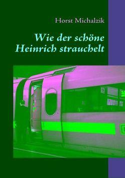 Wie der schöne Heinrich strauchelt von Michalzik,  Horst