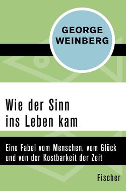 Wie der Sinn ins Leben kam von Balkenhol,  Marion, Weinberg,  George, Woerner,  Gert