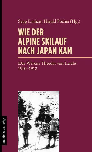 Wie der Skilauf nach Japan kam von Linhart,  Sepp, Pöcher,  Harald