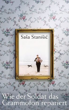 Wie der Soldat das Grammofon repariert von Stanišić,  Saša