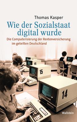 Wie der Sozialstaat digital wurde von Kasper,  Thomas