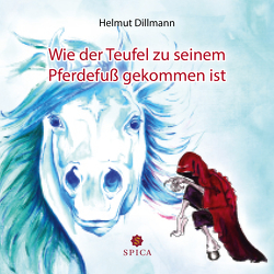 Wie der Teufel zu seinem Pferdefuß gekommen ist von Dillmann,  Helmut