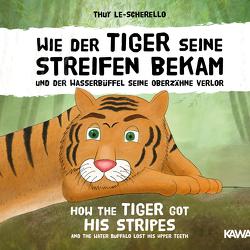 Wie der Tiger seine Streifen bekam / How the Tiger Got His Stripes – Zweisprachiges Kinderhörbuch Deutsch Englisch von Helbig,  Laura Sophie, Le-Scherello,  Thuy