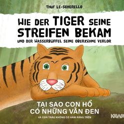 Wie der Tiger seine Streifen bekam/Tại sao con hổ có những vằn đen – Zweisprachiges Kinderbuch Deutsch Vietnamesisch: Und der Wasserbüffel … và con trâu … von Le-Scherello,  Thuy