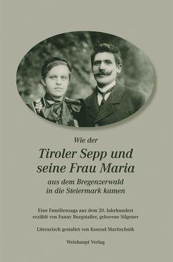 Wie der Tiroler Sepp und seine Frau Maria aus dem Bregenzerwald in die Steiermark kamen von Burgstaller,  Fanny, Maritschnik,  Konrad