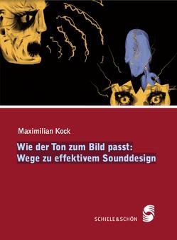 Wie der Ton zum Bild passt: Wege zu effektivem Sounddesign von Kock,  Maximilian