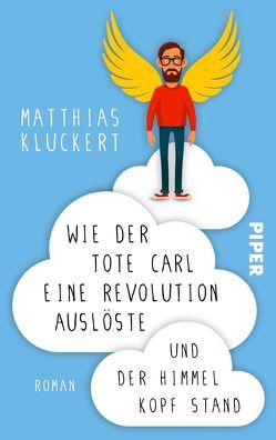 Wie der tote Carl eine Revolution auslöste und der Himmel Kopf stand von Kluckert,  Matthias