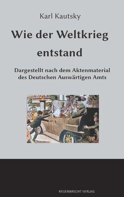 Wie der Weltkrieg entstand von Kautsky,  Karl, Regneri,  Günter
