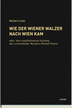 Wie der Wiener Walzer nach Wien kam von Linke,  Norbert