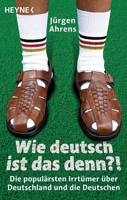 Wie deutsch ist das denn? von Ahrens,  Jürgen