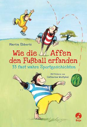 Wie die Affen den Fußball erfanden von Ebbertz,  Martin, Westphal,  Catharina