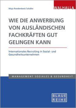 Wie die Anwerbung von ausländischen Fachkräften gut gelingen kann von Roedenbeck Schäfer,  Maja