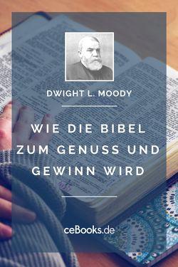 Wie die Bibel zum Genuss und Gewinn wird von Moody,  Dwight L.
