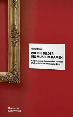 Wie die Bilder ins Museum kamen von Pabst,  Rainer