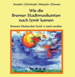 Wie die Bremer Stadtmusikanten nach Izmir kamen von Dworak,  Anselm, Engin,  Osman, Hoppensack,  Christoph, Kiy,  Hüseyin