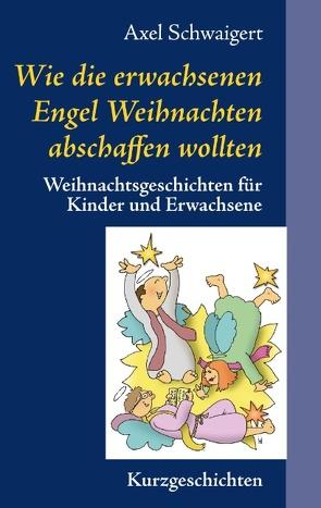 Wie die erwachsenen Engel Weihnachten abschaffen wollten von Schwaigert,  Axel