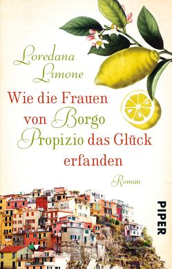 Wie die Frauen von Borgo Propizio das Glück erfanden von Landgrebe,  Christiane, Limone,  Loredana