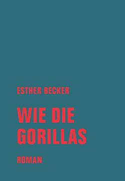 Wie die Gorillas von Becker,  Esther