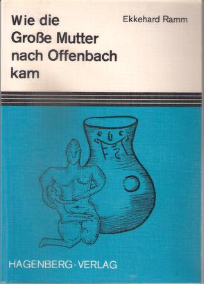 Wie die Grosse Mutter nach Offenbach kam von Ramm,  Ekkehard
