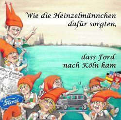 Wie die Heinzelmännchen dafür sorgten, dass Ford nach Köln kam von Bentfeld,  Marcus, Gersdorff,  Sandra von, Paffenholz,  Ariane