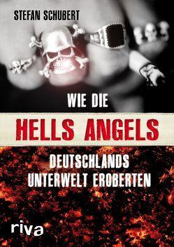 Wie die Hells Angels Deutschlands Unterwelt eroberten von Schubert,  Stefan