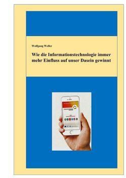 Wie die Informationstechnologie immer mehr Einfluss auf unser Dasein gewinnt von Weller,  Prof. Dr.,  Wolfgang