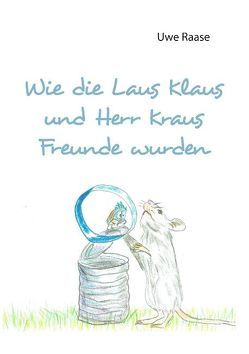 Wie die Laus Klaus und Herr Kraus Freunde wurden von Raase,  Uwe