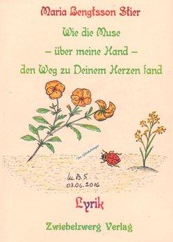 Wie die Muse – über meine Hand – den Weg zu deinem Herzen fand von Bengtsson Stier,  Maria