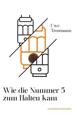 Wie die Nummer 5 zum Halten kam von Trostmann,  Uwe