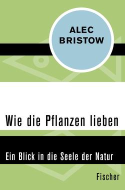 Wie die Pflanzen lieben von Bristow,  Alec