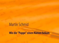"""Wie die """"Puppe"""" einen Namen bekam von Schmid,  Martin"""