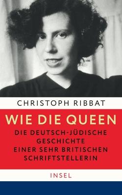 Wie die Queen. Die deutsch-jüdische Geschichte einer sehr britischen Schriftstellerin von Ribbat,  Christoph