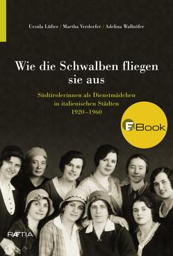 Wie die Schwalben fliegen sie aus von Lüfter,  Ursula, Verdorfer,  Martha, Wallnöfer,  Adelina