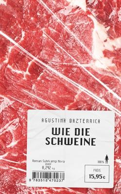 Wie die Schweine von Bazterrica,  Agustina, Strobel,  Matthias