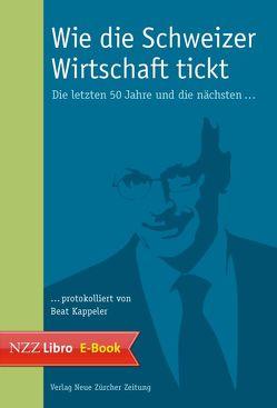 Wie die Schweizer Wirtschaft tickt von Kappeler,  Beat