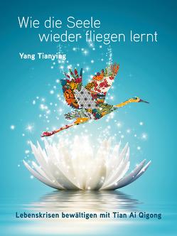 Wie die Seele wieder fliegen lernt. von Tianying,  Yang