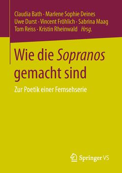 Wie die Sopranos gemacht sind von Bath,  Claudia, Deines,  Marlene Sophie, Durst,  Uwe, Fröhlich,  Vincent, Maag,  Sabrina, Reiss,  Tom, Rheinwald,  Kristin