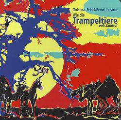 Wie die Trampeltiere entstanden von Leistner,  Bernd, Seidel,  Christina