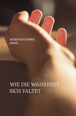 Wie die Wahrheit sich faltet von Diehl,  Sebastian James