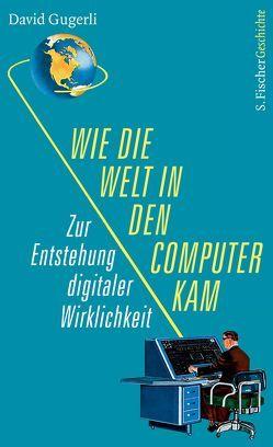 Wie die Welt in den Computer kam von Gugerli,  David