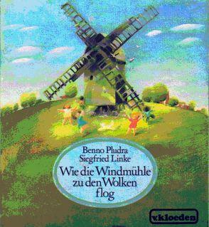 Wie die Windmühle zu den Wolken flog von Linke,  Siegfried, Pludra,  Benno