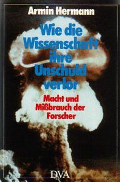 Wie die Wissenschaft ihre Unschuld verlor von Hermann,  Armin