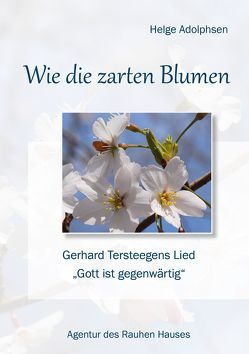 Wie die zarten Blumen von Adolphsen,  Helge