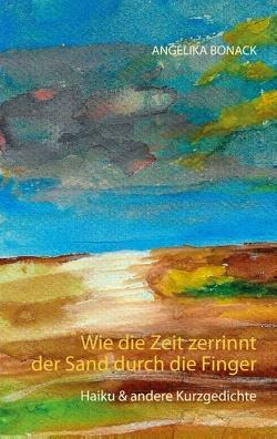 Wie die Zeit zerrinnt der Sand durch die Finger von Bonack,  Angelika, Bonack,  Reiner