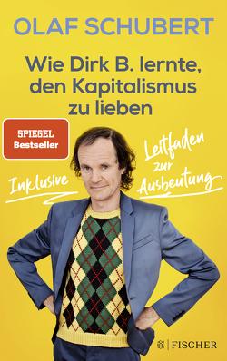 Wie Dirk B. lernte, den Kapitalismus zu lieben von Ludwig,  Stephan, Schubert,  Olaf