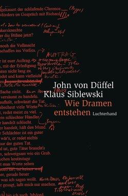 Wie Dramen entstehen von Düffel,  John von, Siblewski,  Klaus