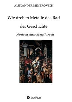 Wie drehen Metalle das Rad der Geschichte von Meyerovich,  Alexander