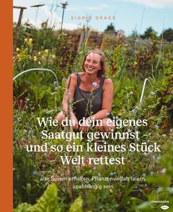 Wie du dein eigenes Saatgut gewinnst – und so ein kleines Stück Welt rettest von Drage,  Sigrid