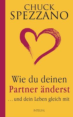 Wie du deinen Partner änderst von Moser,  Dr. Nirvana Verena, Spezzano,  Chuck