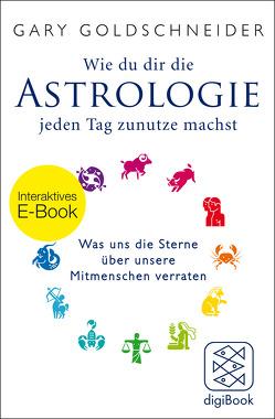 Wie du dir die Astrologie jeden Tag zunutze machst von Albrecht,  Katy, Goldschneider,  Gary